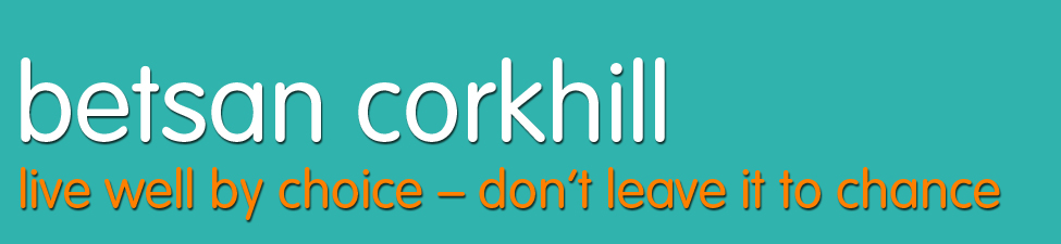 Betsan Corkhill, Live well by choice – don't leave it to chance